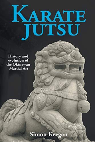 Karate Jutsu: History and Evolution of the Okinawan Martial Art