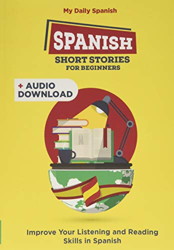 Spanish Short Stories for Beginners: 30 Captivating Short Stories to Learn Spanish & Grow Your Vocabulary the Fun Way! (Bilingual Spanish)
