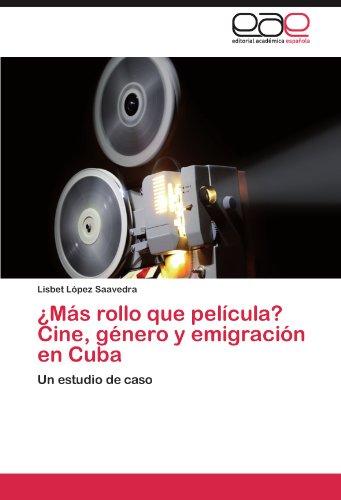 ¿Más rollo que película? Cine, género y emigración en Cuba: Un estudio de caso