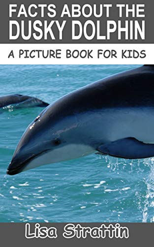 Facts About the Dusky Dolphin (A Picture Book For Kids 318)
