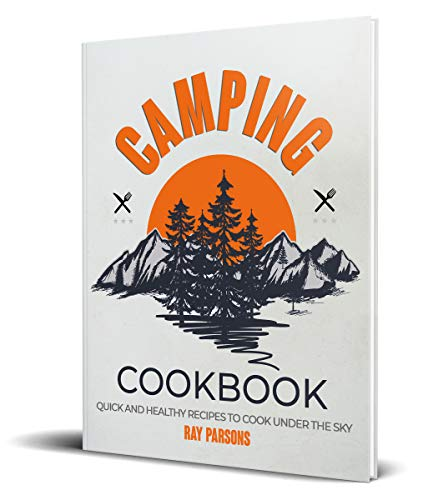 Camping Cookbook: Quick and Healthy Recipes to Cook Under the Sky (English Edition)