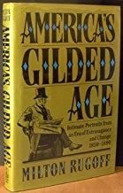 America's Gilded Age: Intimate Portraits from an Era of Extravagance and Change, 1850-1890