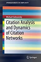 Citation Analysis and Dynamics of Citation Networks (Understanding Complex Systems)