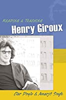 Reading & Teaching Henry Giroux (Teaching Contemporary Scholars)