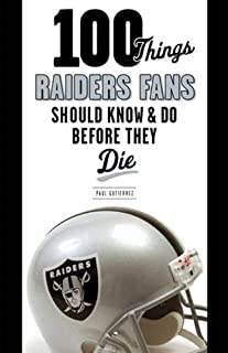 100 Things Raiders Fans Should Know & Do Before They Die (100 Things...Fans Should Know)