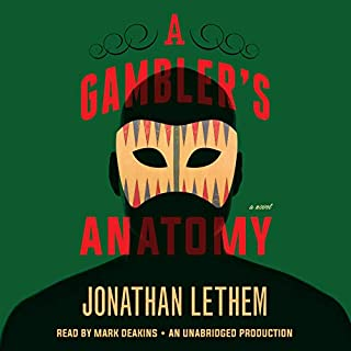 A Gambler's Anatomy     A Novel              By:                                                                                                                                 Jonathan Lethem                               Narrated by:                                                                                                                                 Mark Deakins                      Length: 10 hrs and 33 mins     85 ratings     Overall 3.4