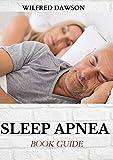 SLEEP APNEA BOOK GUIDE: Sleep Well, Feel Better