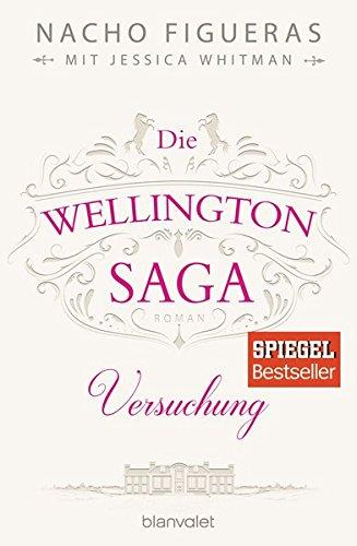 Die Wellington-Saga - Versuchung: Roman
