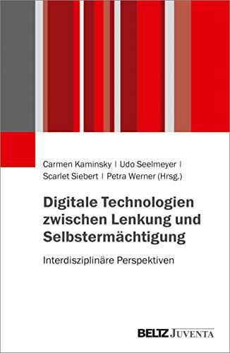 Digitale Technologien zwischen Lenkung und Selbstermächtigung: Interdisziplinäre Perspektiven