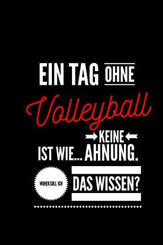 Ein Tag ohne Volleyball ist wie... keine Ahnung. Woher soll ich das Wissen ?: Notizbuch | 110 Seiten | Punkteraster Dot Grid | 6x9 /15.24 x 22.86 cm ... | Lustiger Spruch Volleyball