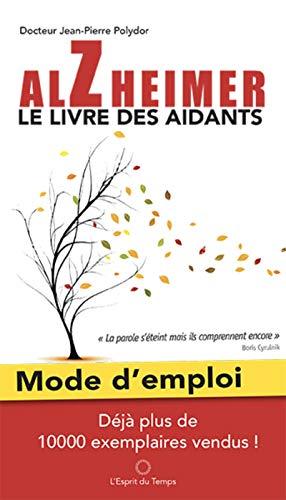 Alzheimer mode d'emploi, le livre des aidants