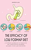 The Efficacy of Low Fodmap Diet: A Complete Workbook to Manage Ibs and Other Digestive Disorders, Including Food Guide and Recipes