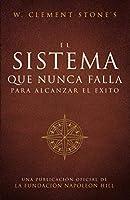 El Sistema Que Nunca Falla Para Alcanzar El Éxito (the Success System That Never Fails) (Official Publication of the Napoleon Hill Foundation)