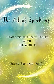 The Art of Sparkling: Share Your Inner Light With the World by [Becky Brittain]