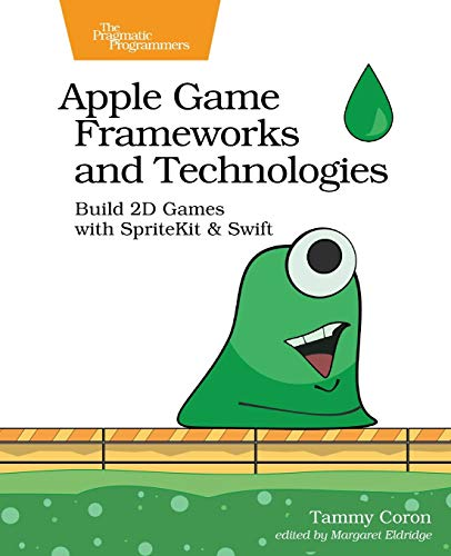 Apple Game Frameworks and Technologies: Build 2D Games with SpriteKit & Swift Front Cover
