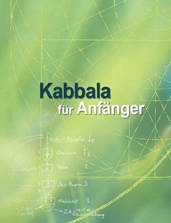 Kabbala für Anfänger: Grundlagentexte zur Vorbereitung auf das Studium der authentischen Kabbala