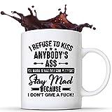 Bueno, me niego a besar el culo de nadie. Mantente enojado porque no me importa una mierda Taza de café de cerámica de 11 oz, taza de té, taza de chocolate, tazas con mango en C para bebidas frías y c