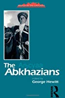 The Abkhazians: A Handbook (Caucasus World: Peoples of the Caucasus)
