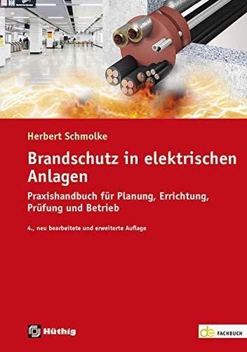 Brandschutz in elektrischen Anlagen, Praxishandbuch für Planung, Errichtung, Prüfung und Betrieb (de-Fachwissen)