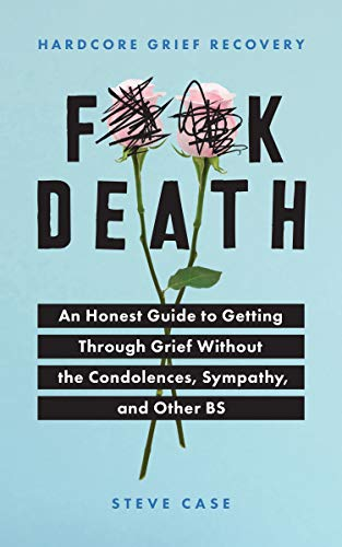 Compare Textbook Prices for Hardcore Grief Recovery: An Honest Guide to Getting through Grief without the Condolences, Sympathy, and Other BS F*ck Death; Healing Mental Health Journal for Adults After the Loss of a Loved One  ISBN 9781728231679 by Case, Steve