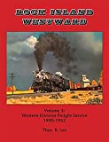 Rock Island Westward Volume 3: Western Division Freight Service, 1930-1952