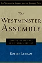 The Westminster Assembly: Reading Its Theology in Historical Context (Westminster Assembly and the Reformed Faith)