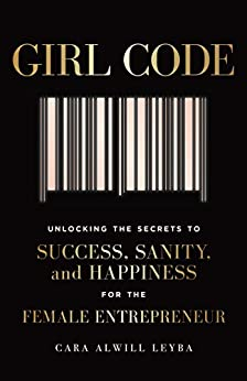 Girl Code: Unlocking the Secrets to Success, Sanity, and Happiness for the Female Entrepreneur by [Cara Alwill Leyba]