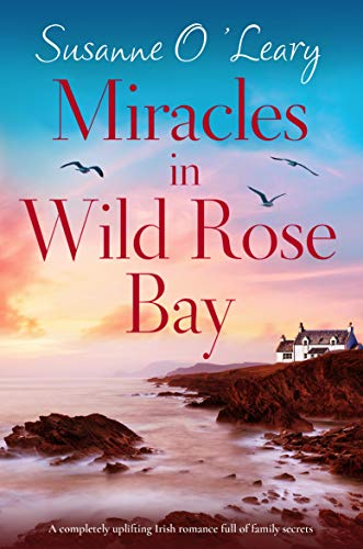 Miracles in Wild Rose Bay: A completely uplifting Irish romance full of family secrets (Sandy Cove Book 6) by [Susanne O'Leary]