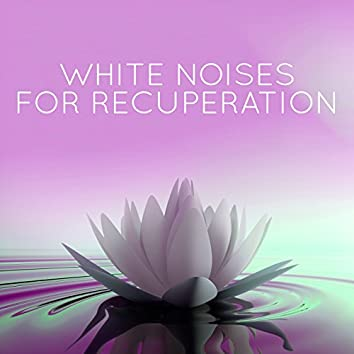 White Noises for Recuperation