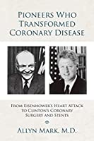 Pioneers Who Transformed Coronary Disease: From Eisenhower's Heart Attack to Clinton's Coronary Surgery and Stents