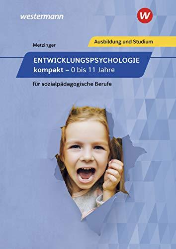 Entwicklungspsychologie kompakt für sozialpädagogische Berufe - 0-11 Jahre: Entwicklungspsychologie kompakt für sozialpädagogische Berufe - 0 bis 11 Jahre: Schülerband