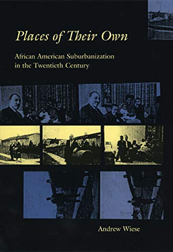 Places of Their Own: African American Suburbanization in the Twentieth Century (Historical Studies of Urban America)