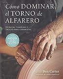 Cómo dominar el torno de alfarero: Técnicas, consejos y trucos para ceramistas (Spanish Edition)