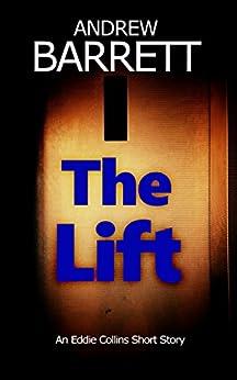 The Lift: A CSI Eddie Collins Short Story by [Andrew Barrett]
