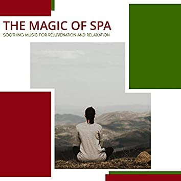 The Magic Of Spa - Soothing Music For Rejuvenation And Relaxation