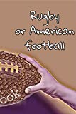Rugby or American football: The journal no bleed 6'×'9 in and 120 pages for Lovers of rugby or American football