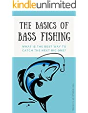 THE BASICS OF BASS FISHING. WHAT IS THE BEST WAY TO CATCH THE NEXT BIG ONE?: FORM YOUR OWN PERSONAL APPROACH TO CATCHING BASS, AND THEN CATCH MORE, BIGGER AND MORE OFTEN. (English Edition)