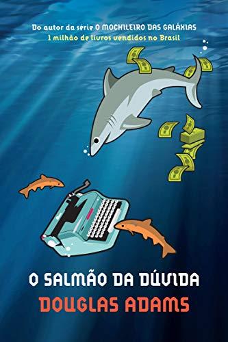 O salmão da dúvida (O mochileiro das galáxias – Livro 7)
