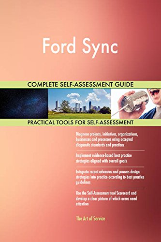 Ford Sync All-Inclusive Self-Assessment - More than 660 Success Criteria, Instant Visual Insights, Comprehensive Spreadsheet Dashboard, Auto-Prioritized for Quick Results