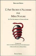 L'Art Secret d'Alchimie par Mère Nature - La Voie Alchimique du Corps de Gloire de Bernard Fréon