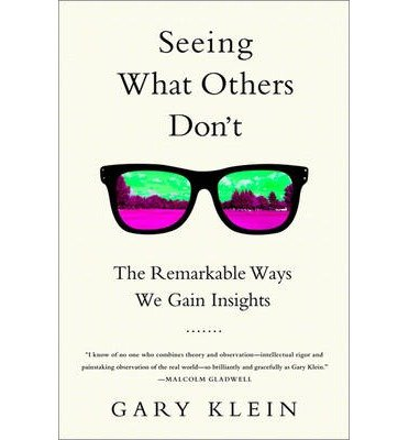 Image Of(Seeing What Others Don't: The Remarkable Ways We Gain Insights)] Author: Gary Klein] Published On (June, 2013)