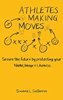Athletes Making Moves: Secure the Future by Protecting Your Name, Image, and Likeness