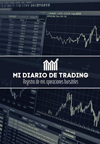 Mi Diario De Trading: Registro de mi operativa bursátil - Anota y ordena cada una de tus operaciones ejecutadas en la bolsa de valores