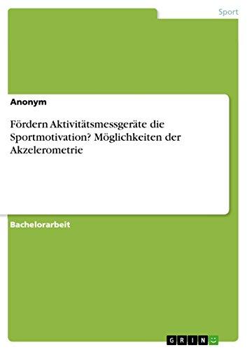 Fördern Aktivitätsmessgeräte die Sportmotivation? Möglichkeiten der Akzelerometrie