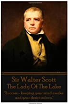 """Sir Walter Scott - The Lady Of The Lake: """"Success - keeping your mind awake and your desire asleep."""""""