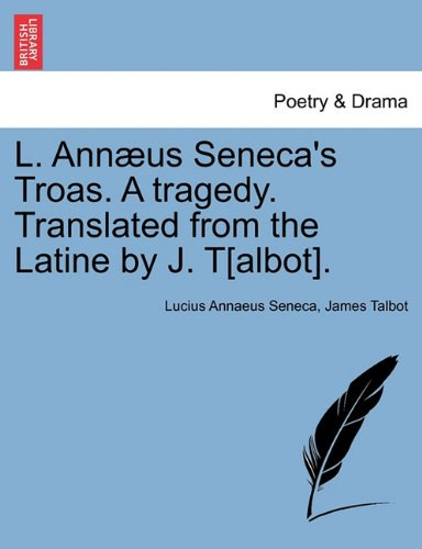 Download L. Annæus Seneca's Troas. a Tragedy. Translated from the Latine by J. T. 1241125880