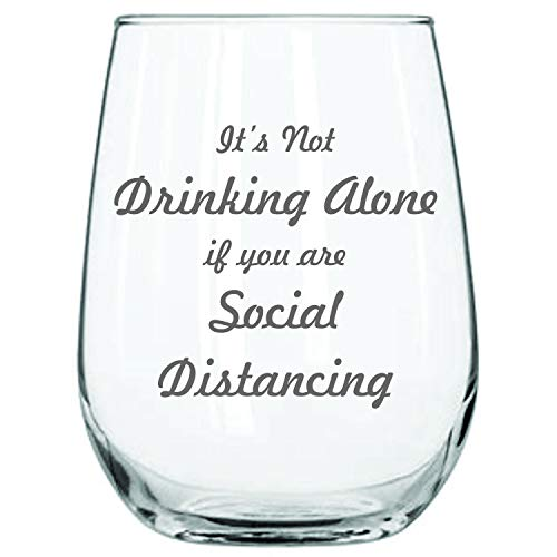 """Funny Wine Glass-""""It's Not Drinking Alone if You are Social Distancing"""" Permanently Engraved- Stay At Home Gift- 17 Oz"""