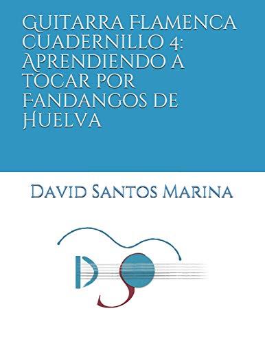 Guitarra Flamenca cuadernillo 4: Aprendiendo a tocar por Fandangos de Huelva