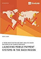 Launching mobile payment systems in the DACH region. A trend investigation and SWOT analysis based on examples of Chinese providers