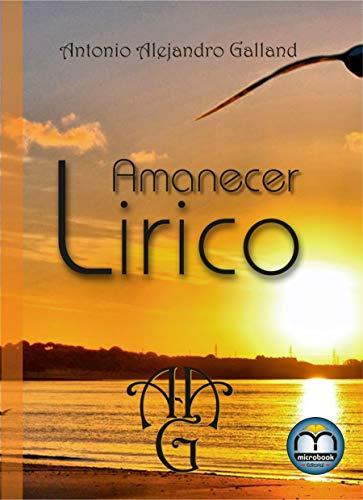 Amanecer Lírico: Antología (1992 - 1999) (Antología Poética nº 1)